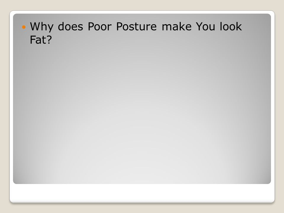 Why does Poor Posture make You look Fat