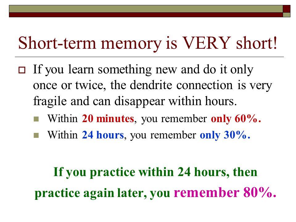 Short-term memory is VERY short.