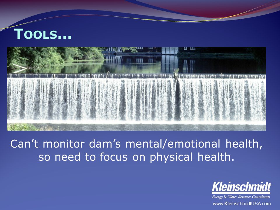 T OOLS... Can't monitor dam's mental/emotional health, so need to focus on physical health. www.KleinschmidtUSA.com