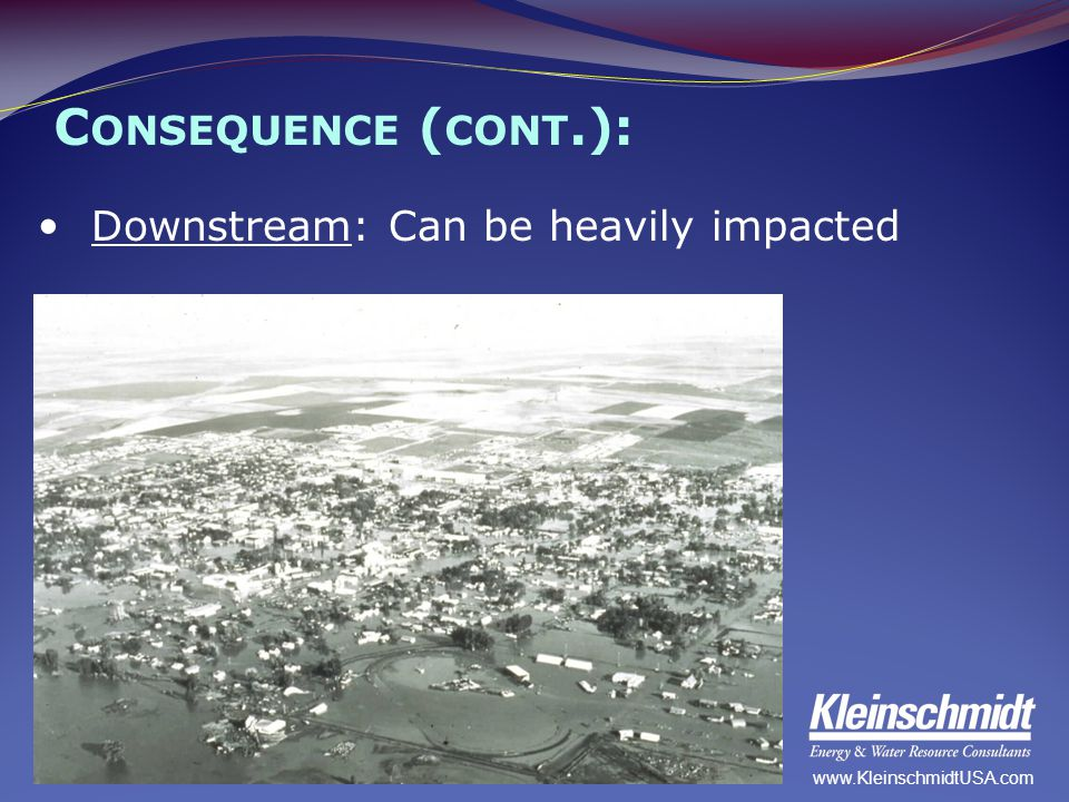 C ONSEQUENCE ( CONT.): Downstream: Can be heavily impacted www.KleinschmidtUSA.com