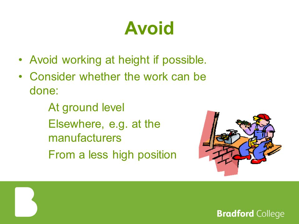 Avoid Avoid working at height if possible.