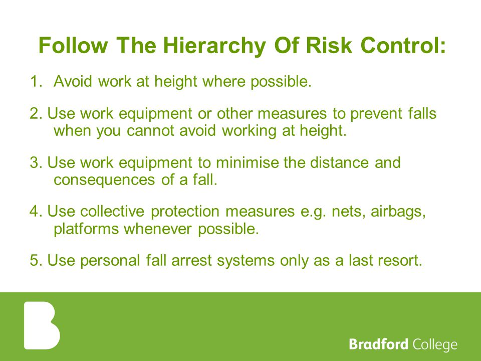 Follow The Hierarchy Of Risk Control: 1.Avoid work at height where possible.