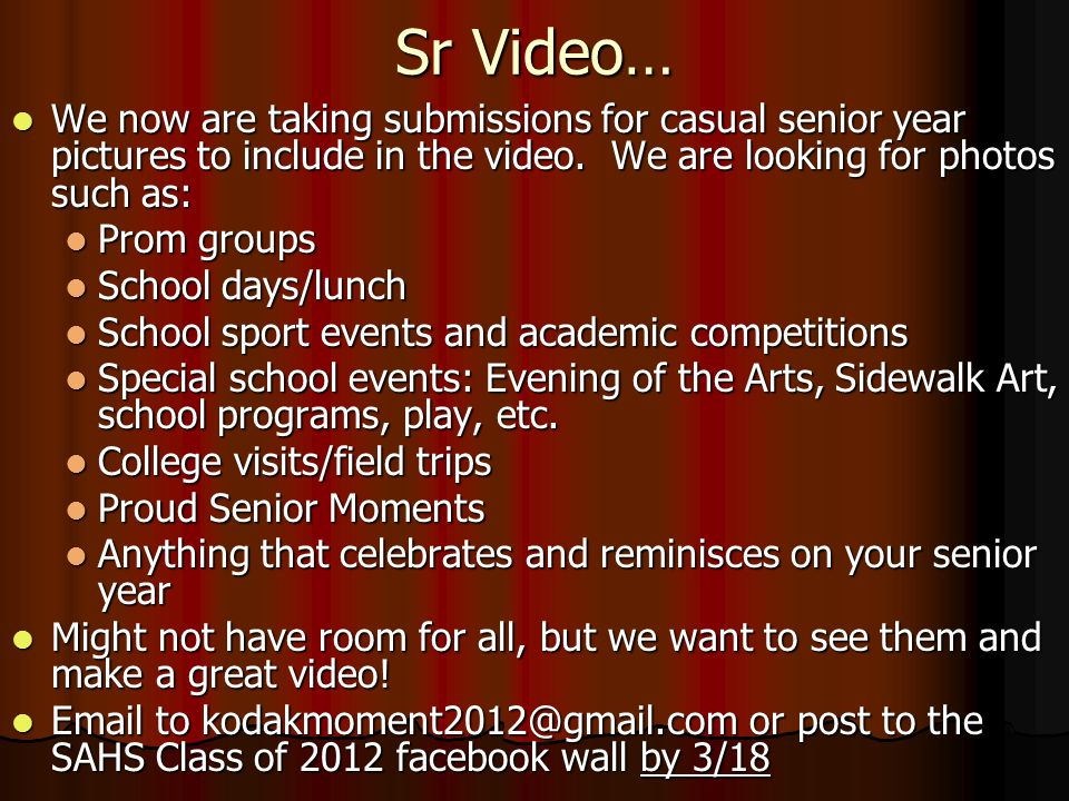 Sr Video… We now are taking submissions for casual senior year pictures to include in the video.