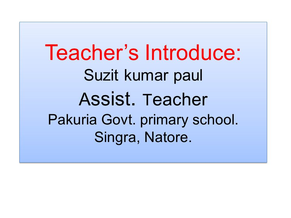 Teacher's Introduce: Suzit kumar paul A ssist. T eacher Pakuria Govt. primary school. Singra, Natore.