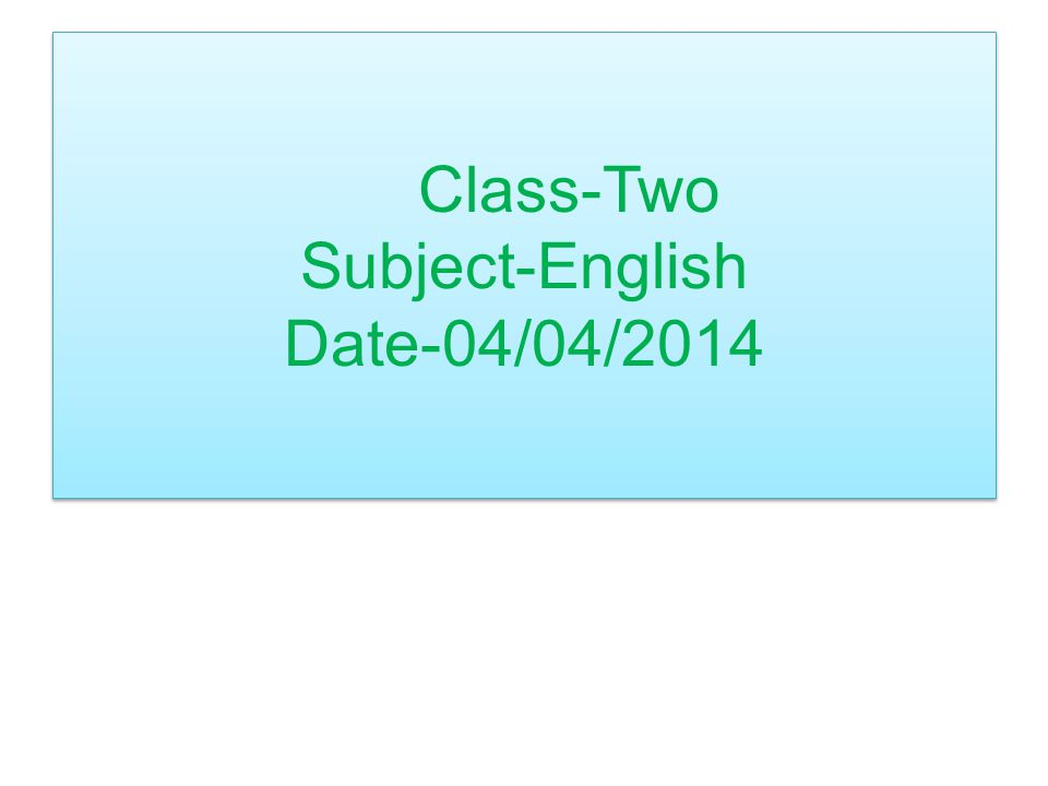 Class-Two Subject-English Date-04/04/2014