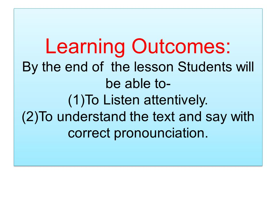 Learning Outcomes: By the end of the lesson Students will be able to- (1)To Listen attentively. (2)To understand the text and say with correct pronoun