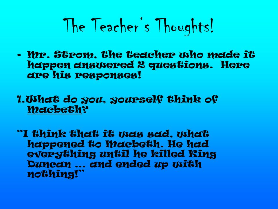 The Teacher's Thoughts. Mr. Strom, the teacher who made it happen answered 2 questions.