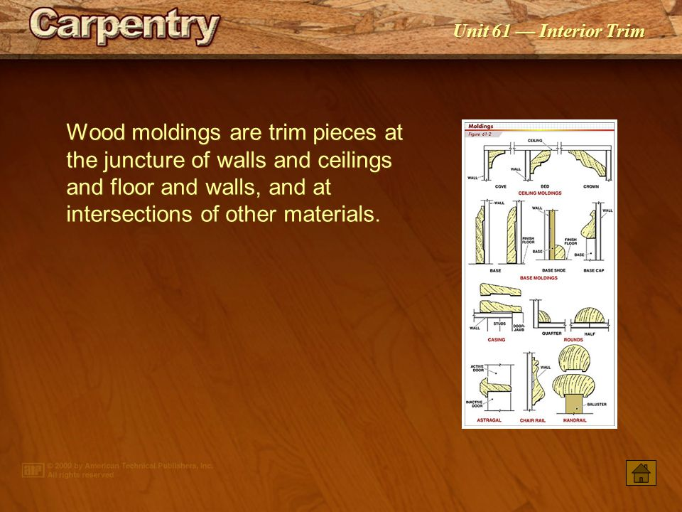 Unit 61 — Interior Trim Softwood and hardwood lumber are used in the manufacture of wood molding.