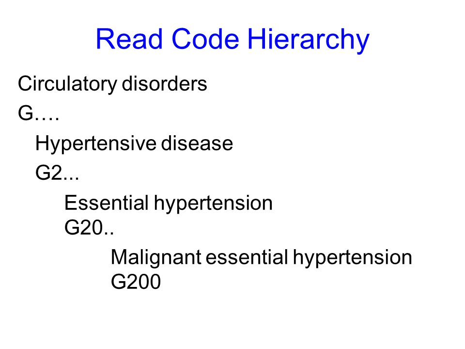 Read Code Hierarchy Circulatory disorders G…. Hypertensive disease G2... Essential hypertension G20.. Malignant essential hypertension G200