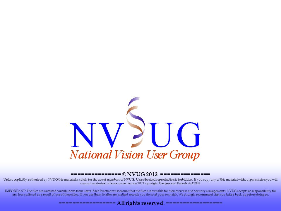 =============== © NVUG 2012 =============== Unless explicitly authorised by NVUG this material is solely for the use of members of NVUG. Unauthorised