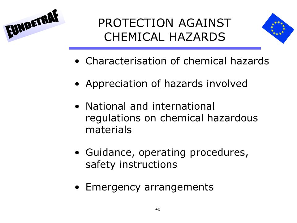 40 PROTECTION AGAINST CHEMICAL HAZARDS Characterisation of chemical hazards Appreciation of hazards involved National and international regulations on