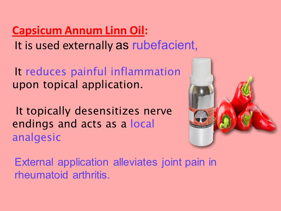 Capsicum Annum Linn Oil: It is used externally as rubefacient, It reduces painful inflammation upon topical application.
