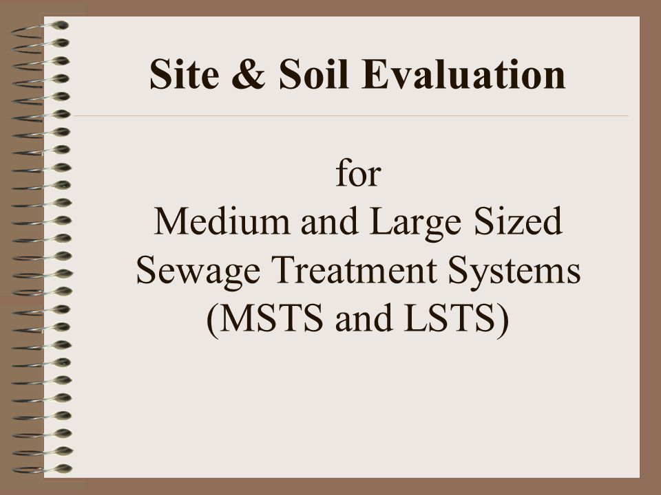 Site & Soil Evaluation for Medium and Large Sized Sewage Treatment Systems (MSTS and LSTS)