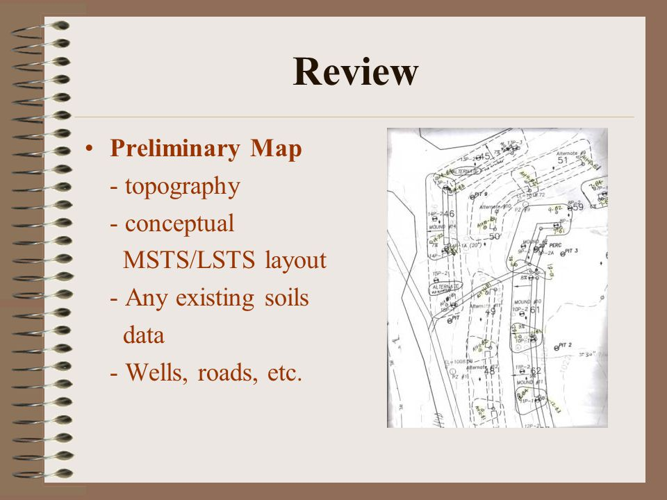 Review Preliminary Map - topography - conceptual MSTS/LSTS layout - Any existing soils data - Wells, roads, etc.