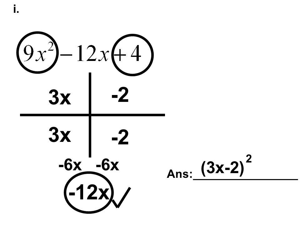 i. -12x 3x -2 -6x Ans:________________ (3x-2) 2