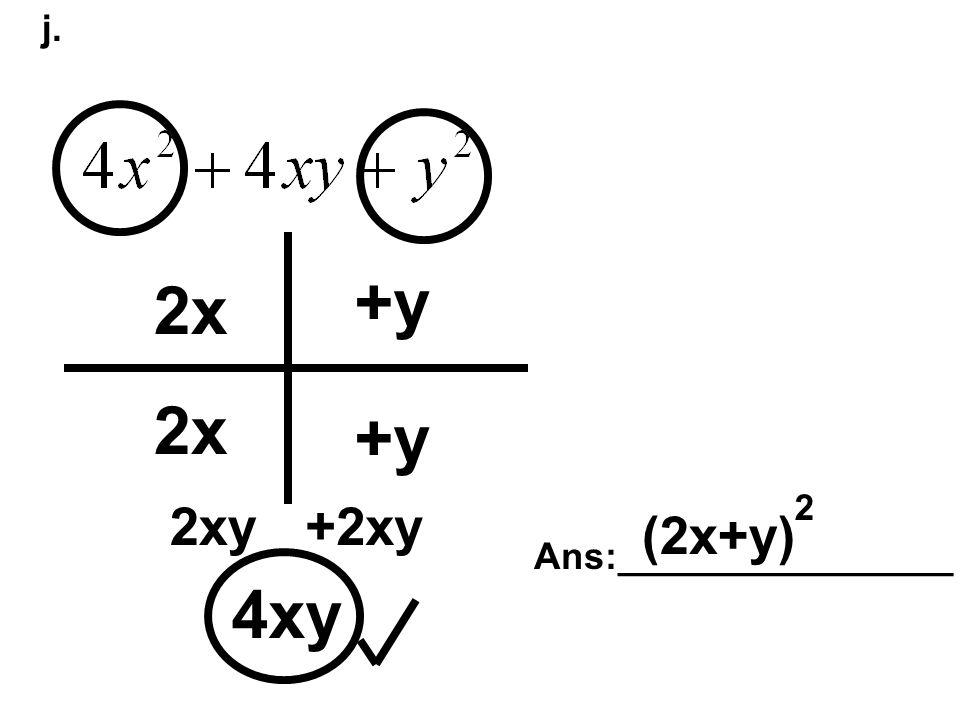 j. 4xy 2x +y 2xy+2xy Ans:________________ (2x+y) 2