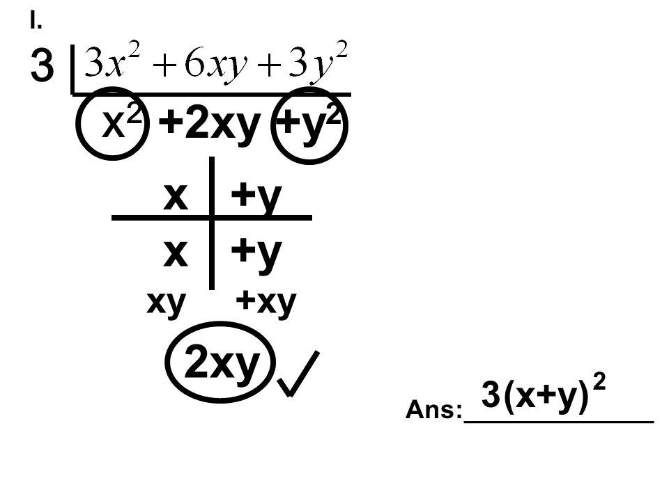 l. 3 x2x2 +2xy+y 2 2xy x x +y xy+xy Ans:_____________ 3(x+y) 2