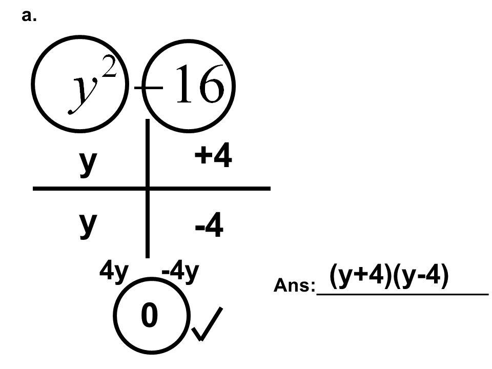 a. 0 y y +4 -4 4y-4y Ans:________________ (y+4)(y-4)