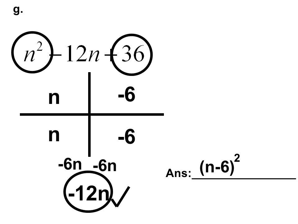 g. -12n n n -6 -6n Ans:________________ (n-6) 2