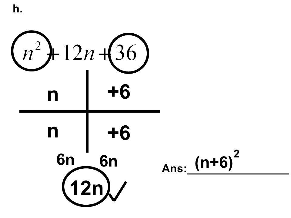 h. 12n n n +6 6n Ans:________________ (n+6) 2