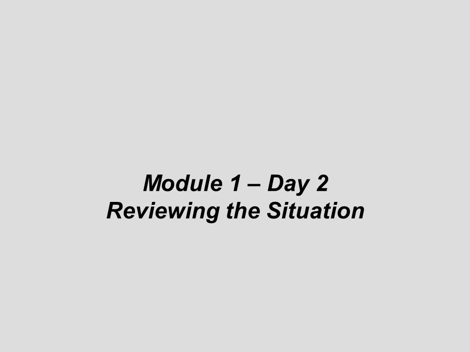 © Module 1 – Day 2 Reviewing the Situation