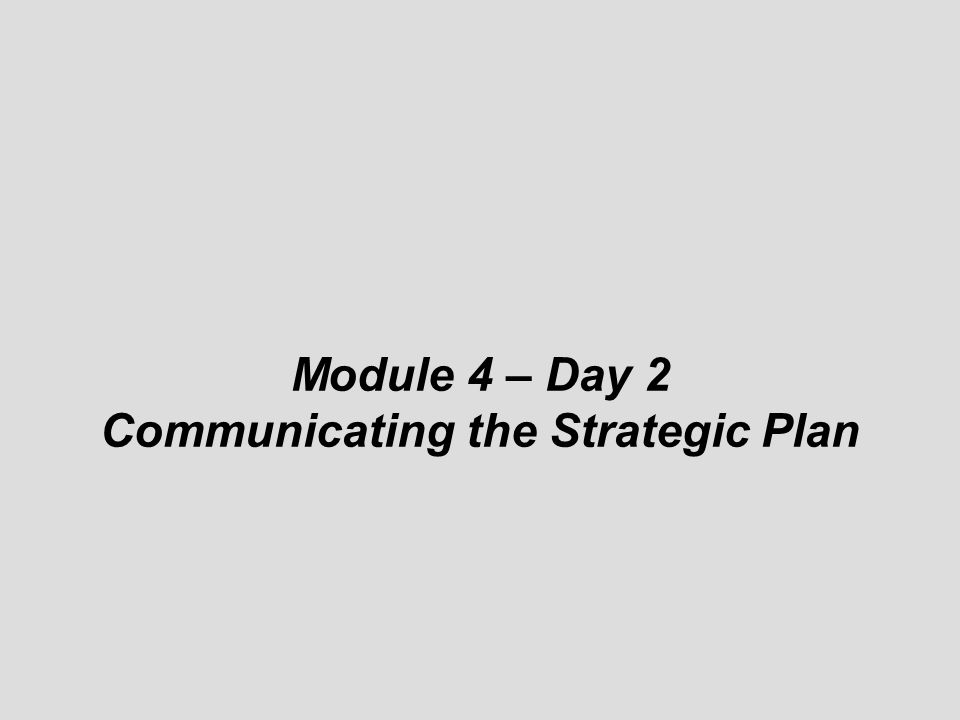 © Module 4 – Day 2 Communicating the Strategic Plan
