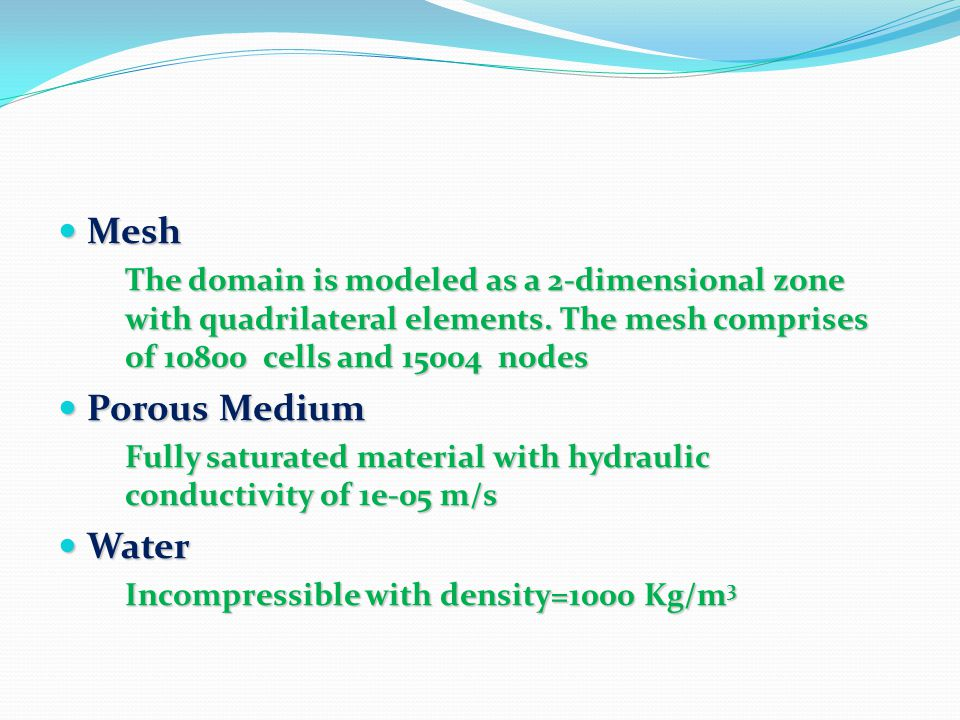 Mesh Mesh The domain is modeled as a 2-dimensional zone with quadrilateral elements. The mesh comprises of 10800 cells and 15004 nodes Porous Medium P