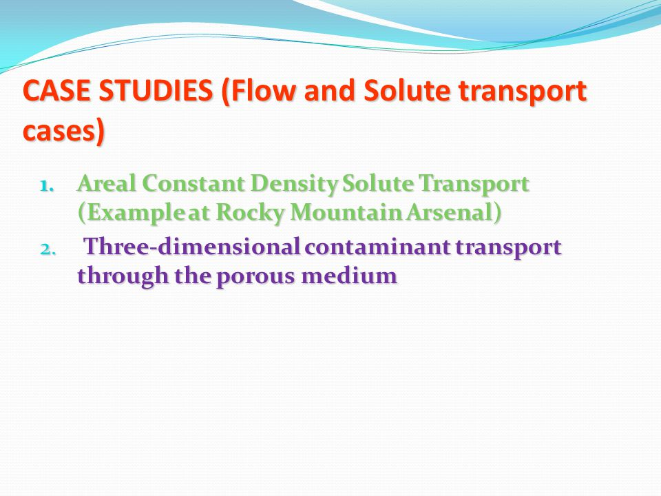 1. Areal Constant Density Solute Transport (Example at Rocky Mountain Arsenal) 2. Three-dimensional contaminant transport through the porous medium CA