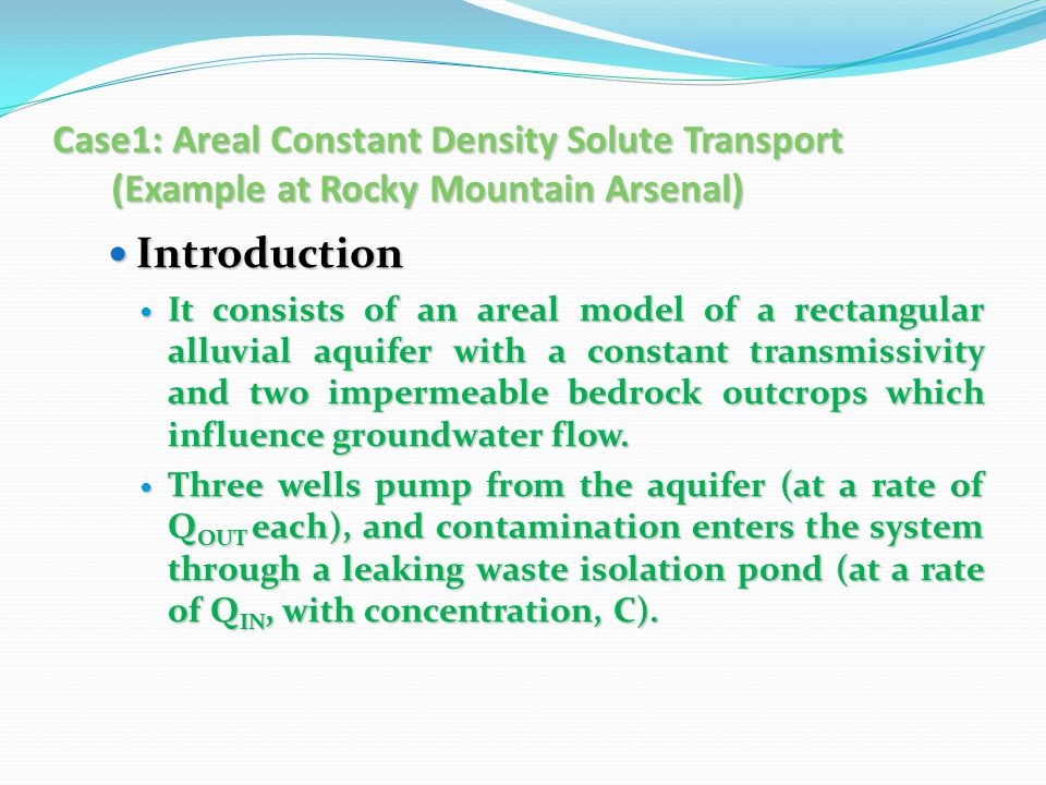 Case1: Areal Constant Density Solute Transport (Example at Rocky Mountain Arsenal) Introduction Introduction It consists of an areal model of a rectan