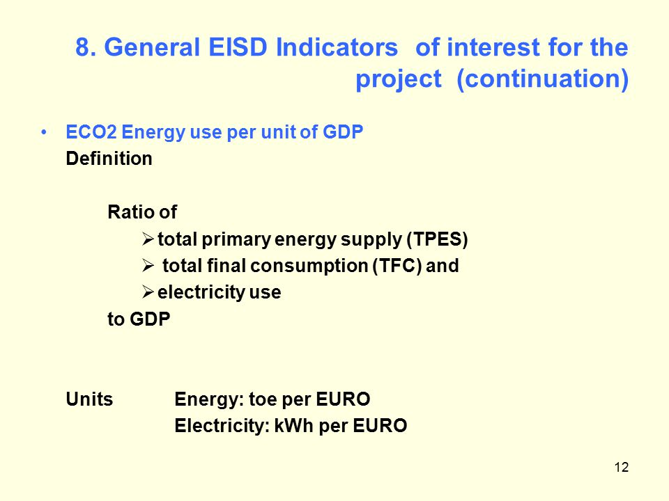 12 8. General EISD Indicators of interest for the project (continuation) ECO2 Energy use per unit of GDP Definition Ratio of  total primary energy su