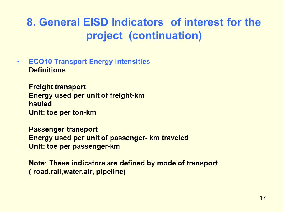 17 8. General EISD Indicators of interest for the project (continuation) ECO10 Transport Energy Intensities Definitions Freight transport Energy used