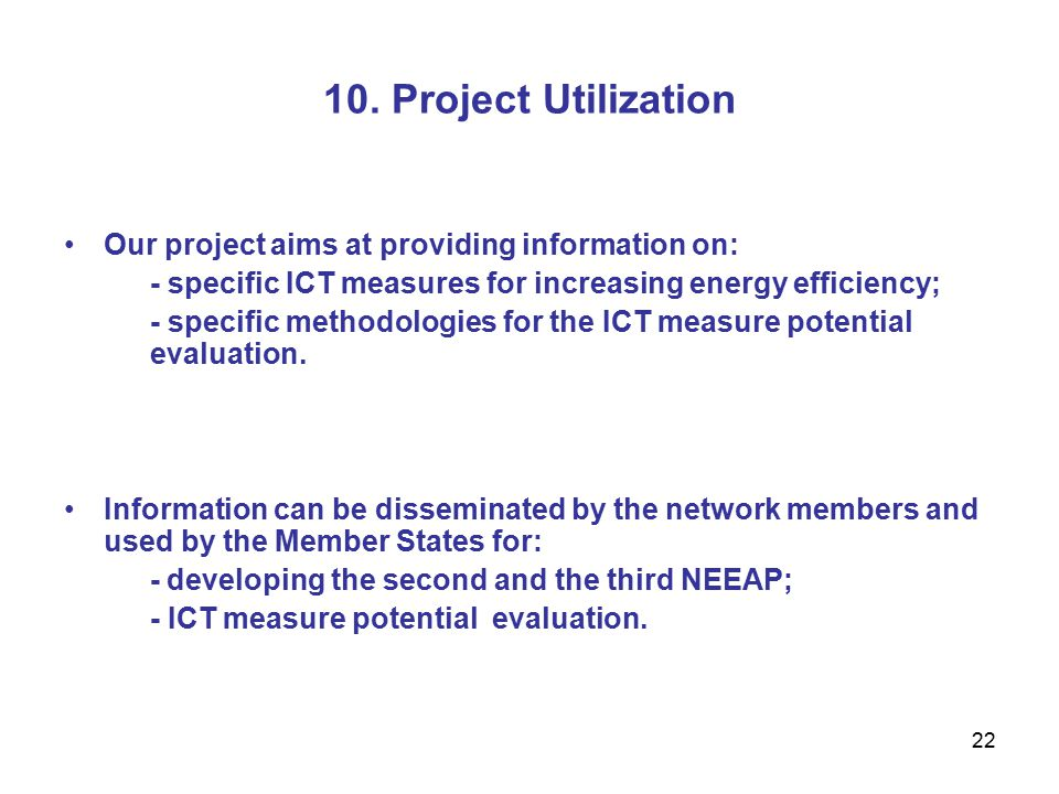 22 10. Project Utilization Our project aims at providing information on: - specific ICT measures for increasing energy efficiency; - specific methodol