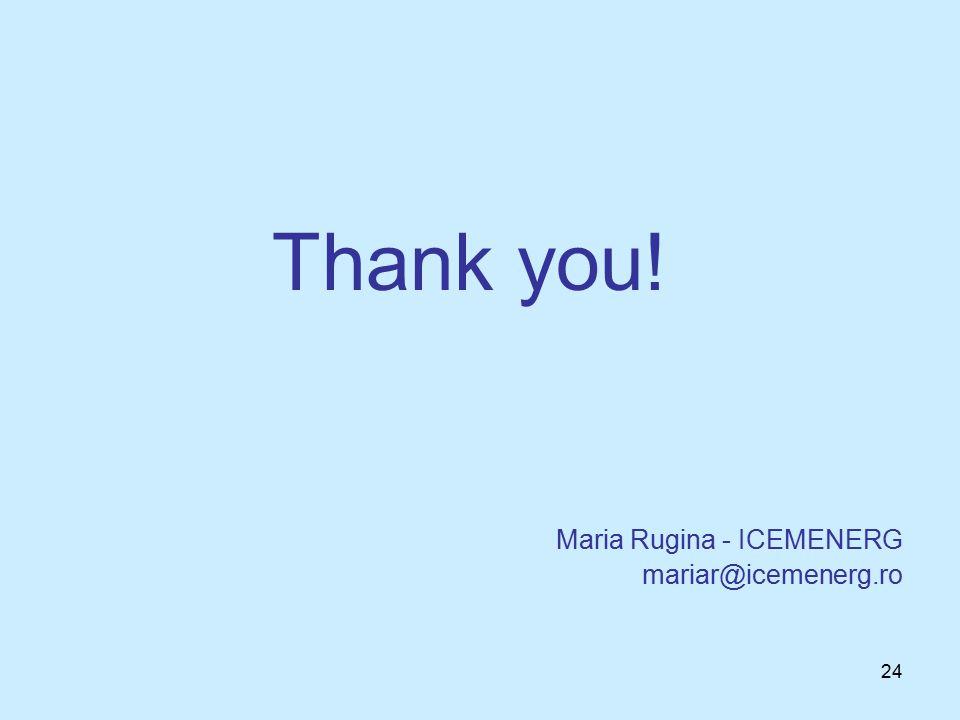 24 Thank you! Maria Rugina - ICEMENERG mariar@icemenerg.ro