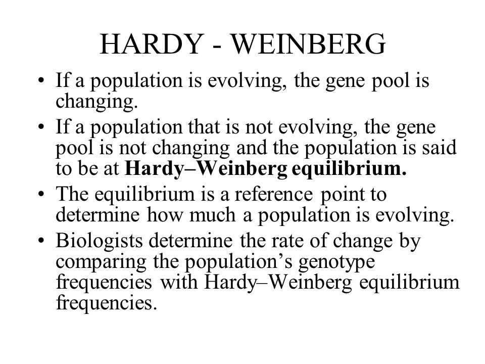HARDY - WEINBERG If a population is evolving, the gene pool is changing.