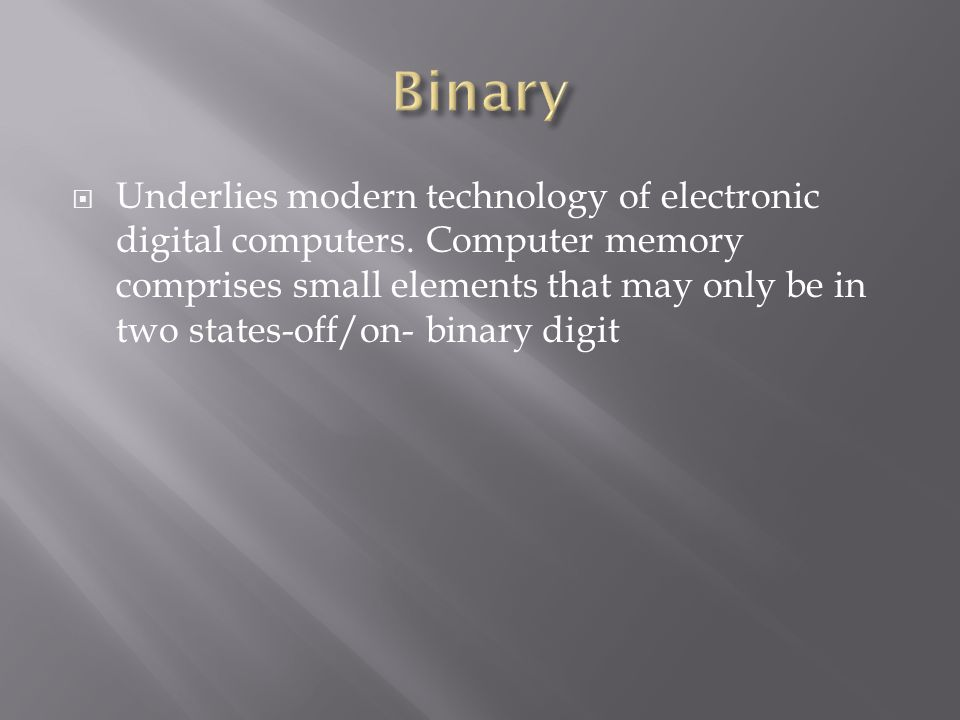  Underlies modern technology of electronic digital computers.