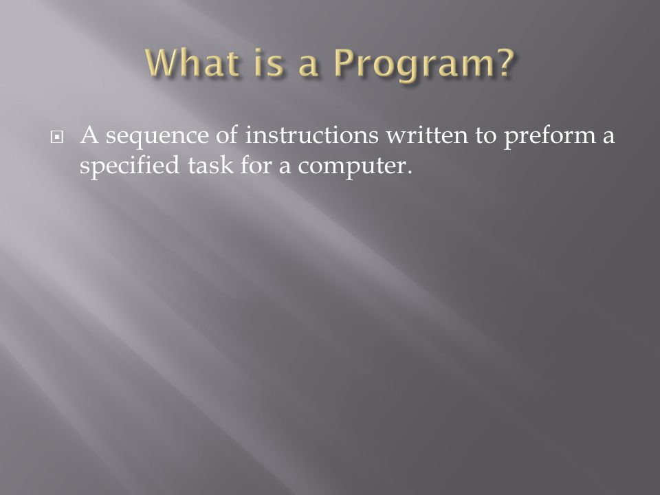  A sequence of instructions written to preform a specified task for a computer.