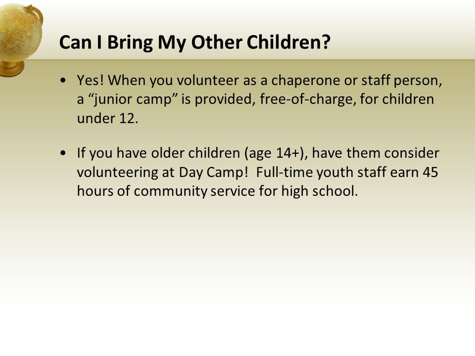 "Can I Bring My Other Children? Yes! When you volunteer as a chaperone or staff person, a ""junior camp"" is provided, free-of-charge, for children under"