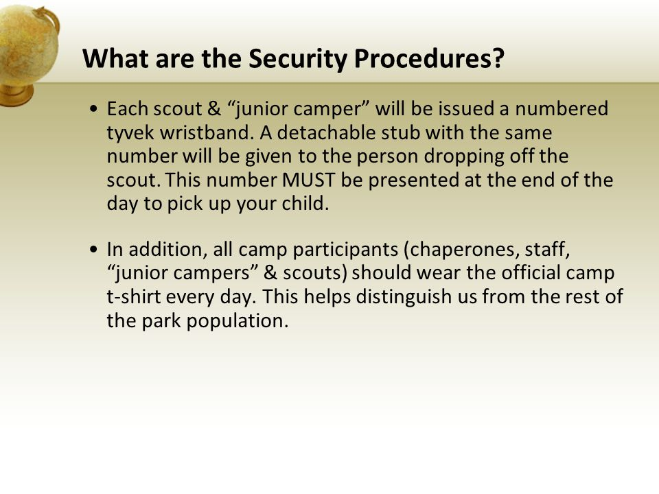 "What are the Security Procedures? Each scout & ""junior camper"" will be issued a numbered tyvek wristband. A detachable stub with the same number will"