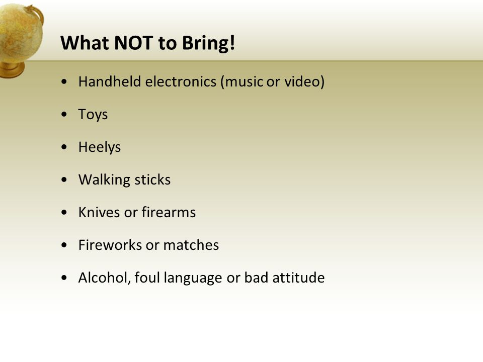 What NOT to Bring.
