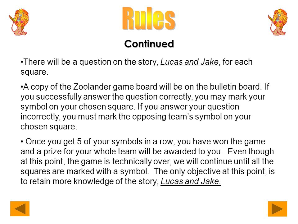 There will be a question on the story, Lucas and Jake, for each square. A copy of the Zoolander game board will be on the bulletin board. If you succe