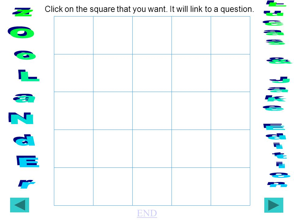 END Click on the square that you want. It will link to a question.