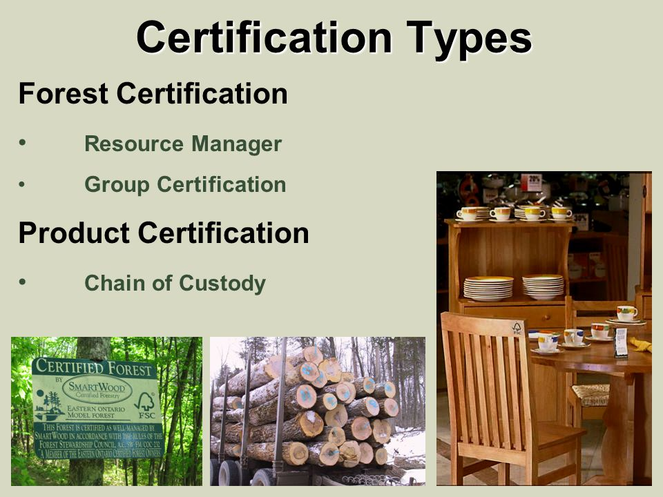 Certification Types Forest Certification Resource Manager Group Certification Product Certification Chain of Custody