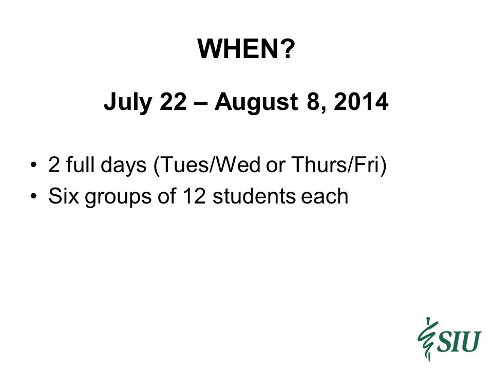 WHEN July 22 – August 8, 2014 2 full days (Tues/Wed or Thurs/Fri) Six groups of 12 students each