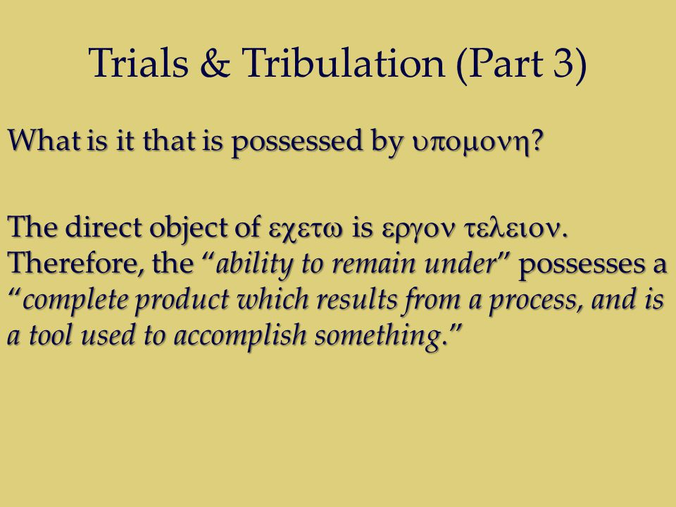 Trials & Tribulation (Part 3) What is it that is possessed by  .