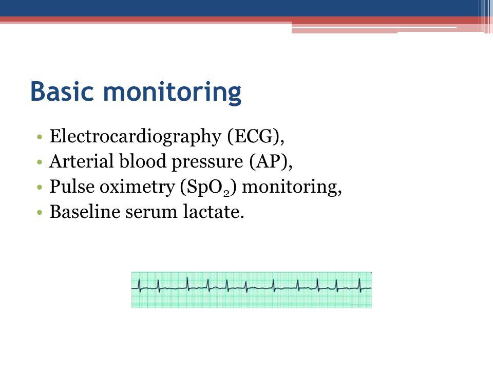 Basic monitoring Electrocardiography (ECG), Arterial blood pressure (AP), Pulse oximetry (SpO 2 ) monitoring, Baseline serum lactate.
