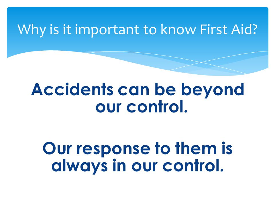 Accidents can be beyond our control. Our response to them is always in our control.