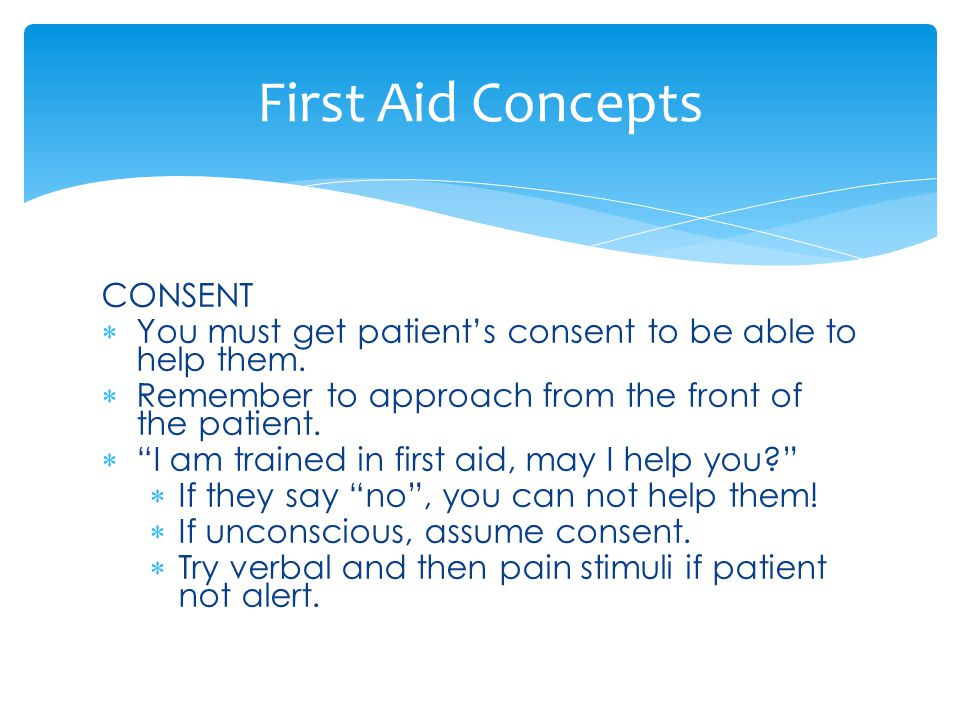CONSENT  You must get patient's consent to be able to help them.