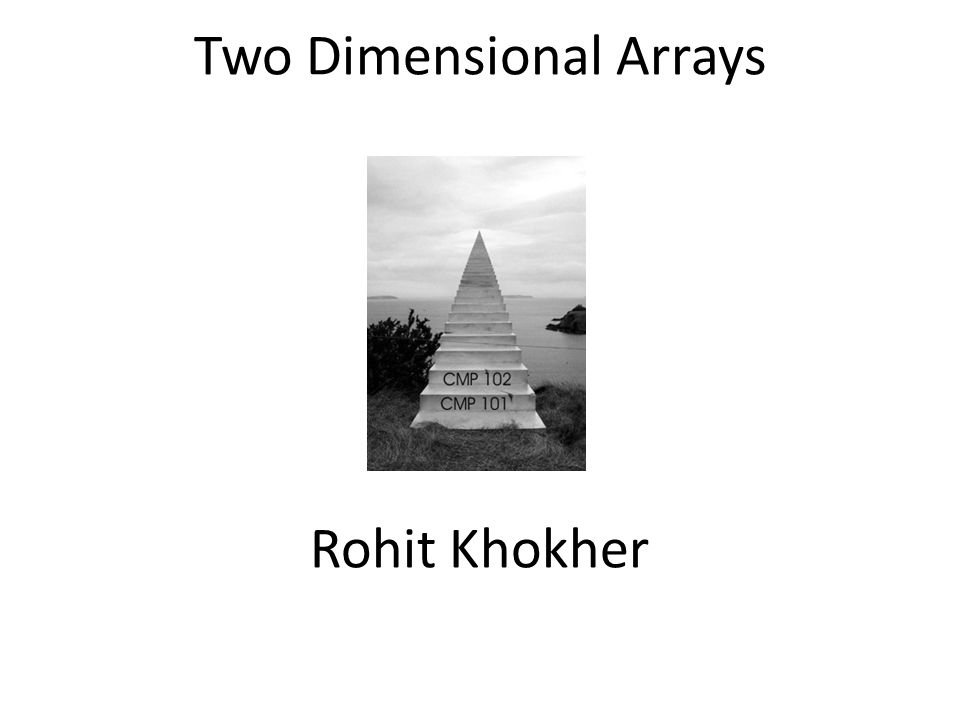 Two Dimensional Arrays Rohit Khokher