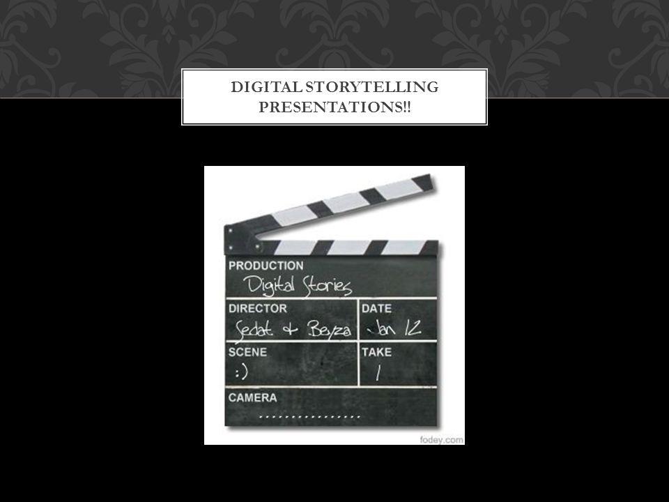 DIGITAL STORYTELLING PRESENTATIONS!!