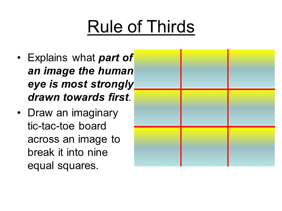 Rule of Thirds The four points where these lines intersect are strongest focal points. 4 Hot Spots!